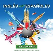 Curso Completo de Inglés, Inglés para Españoles (Nivel Superior): Full English Course, English for Spanish (Advanced Level)