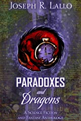 Paradoxes and Dragons: A Science Fiction and Fantasy Anthology Kindle Edition