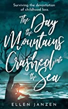 The Day the Mountains Crashed into the Sea: Surviving the Devastation of Childhood Loss