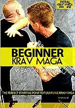 Beginner Krav Maga: Weapon Defenses (Firearms, Knife, Blunt Weapons)