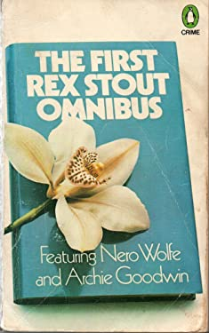 """The First Rex Stout Omnibus: Featuring Nero Wolfe and Archie Goodwin: """" The Doorbell Rang """" , """" The Second Confession """" and """" More Deaths Than One """""""