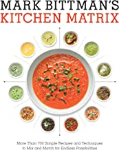 Mark Bittman's Kitchen Matrix: More Than 700 Simple Recipes and Techniques to Mix and Match for Endless Possibilities: A C...