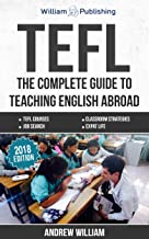 TEFL: The Complete Guide to Teaching English Abroad (2018) (ESL Teaching Series Book 1)