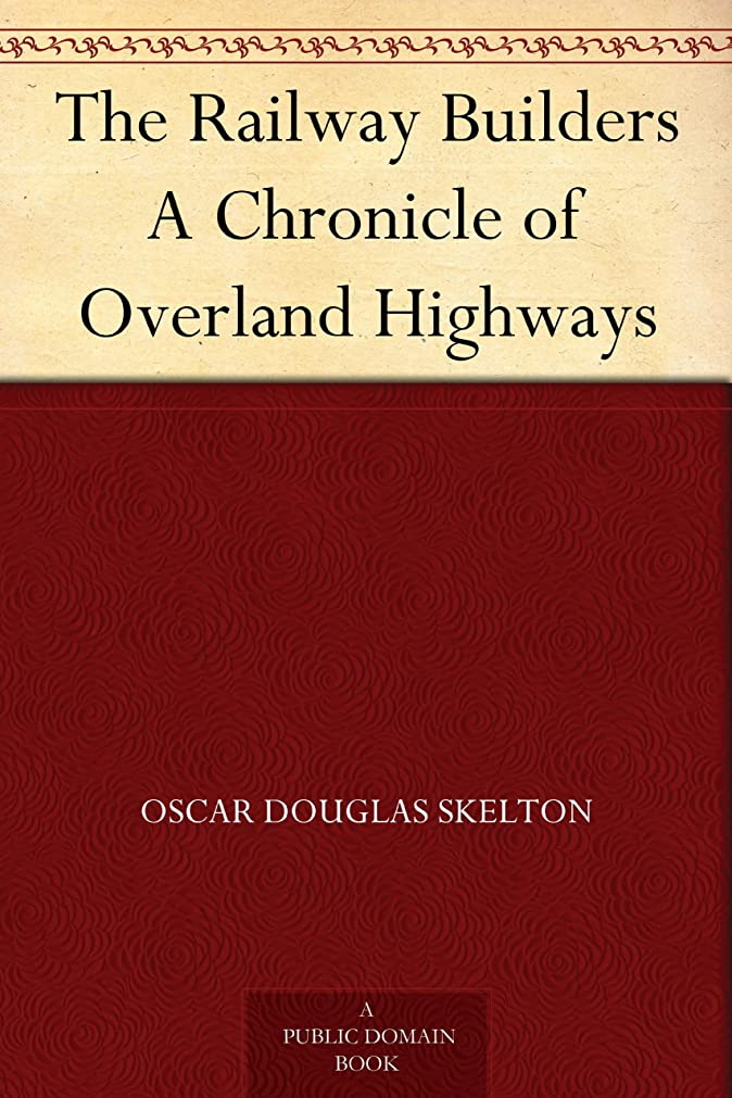 The Railway Builders A Chronicle of Overland Highways (English Edition)