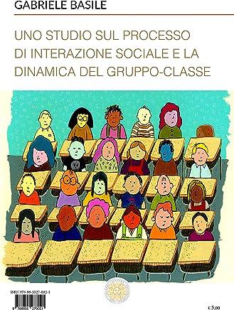 Uno studio sul processo di interazione sociale e la dinamica del gruppo-classe