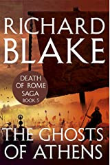 The Ghosts of Athens (Death of Rome Saga Book Five) (Aelric 5) Kindle Edition
