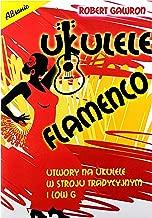 Ukulele flamenco. Utwory na ukulele w stroju tradycyjnym i low G - Robert Gawon [KSIÄĹťA]