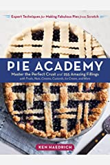 Pie Academy: Master the Perfect Crust and 255 Amazing Fillings, with Fruits, Nuts, Creams, Custards, Ice Cream, and More; Expert Techniques for Making Fabulous Pies from Scratch Kindle Edition
