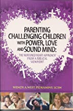 Parenting Challenging Children with Power, Love and Sound Mind: The Nurtured Heart Approach from a Biblical Viewpoint