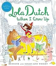 Lola Dutch When I Grow Up (Lola Dutch Series)