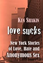 LOVE SUCKS —New York Stories of Love, Hate, and Anonymous Sex (GMP Classics Book 1)