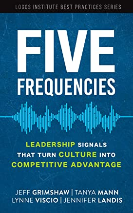 Five Frequencies: Leadership Signals that turn Culture into Competitive Advantage (Logos Institute Best Practices Series Book 2)