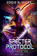 Specter Protocol (Cyber Witch: 2082 Book 2) Kindle Edition