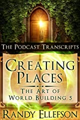 Creating Places - The Podcast Transcripts (The Art of World Building Book 5) Kindle Edition