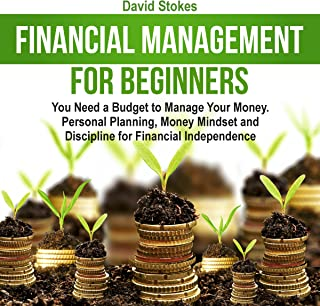 Financial Management for Beginners: You Need a Budget to Manage Your Money. Personal Planning, Money Mindset and Discipline for Financial Independence: Personal Finances, Book 1