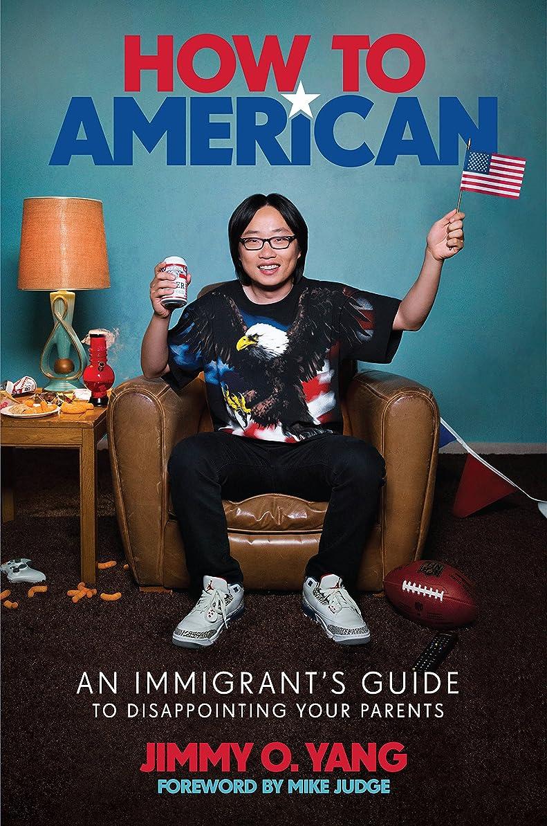 レルム必要条件年次How to American: An Immigrant's Guide to Disappointing Your Parents (English Edition)