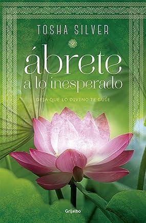 Ábrete a lo inesperado: Deja que lo divino te guíe (Spanish Edition)