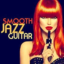 Smooth Jazz Guitar (Sexy Chill Out Relaxing Romantic Acoustic Instrumental Background Music Party Songs)