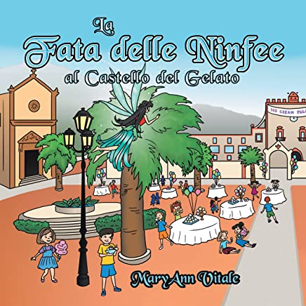 La Fata Delle Ninfee Al Castello Del Gelato: The Water Lily Fairy at the Ice Cream Palace - Italian Edition - Vol 2
