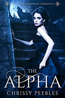 The Alpha - Book 1 (The Vampire and Werewolf Chronicles)