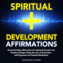 Spiritual Development Affirmations: Powerful Daily Affirmations for Spiritual Growth and Positive Change Using the Law of Attraction, Self-Hypnosis and Guided Meditation