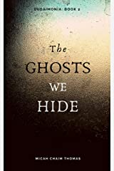 The Ghosts We Hide (Eudaimonia Book 2) Kindle Edition
