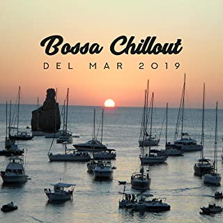 Bossa Chillout del Mar 2019 - Erotica Lounge Music and Cafe Chill Out Latino Music