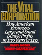 The Vital Corporation: How American Businesses Large and Small Double Profits in Two Years or Less (The Vital Difference B...