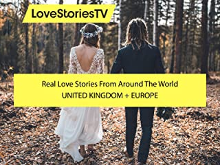 Real Love Stories from Around the World: United Kingdom & Europe - Love Stories TV