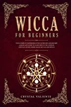 Wicca For Beginners: Your Complete Handbook of Wiccan Beliefs and History: A Made Easy Guide to Learn How to Use Candles, Crystals, Runes, Herbs, Magic Rituals and Spells