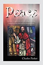 Peace: In a Times of Uncertainty, Economic Collapse, Terrorism, Materialism, War, Where and How Does Peace Fit In?