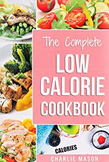 Low Calorie Cookbook: Low Calories Recipes Diet Cookbook Diet Plan Weight Loss Easy Tasty Delicious Meals: Low Calorie Foo...