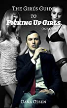 The Girl's Guide To Picking Up Girls (For Guys) (English Edition)