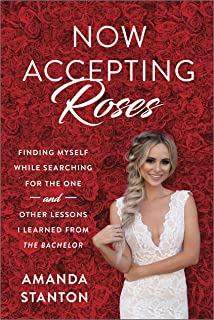 Now Accepting Roses: Finding Myself While Searching for the One . . . and Other Lessons I Learned from