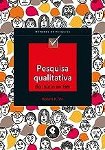 Pesquisa Qualitativa do Início ao Fim (Métodos de Pesquisa) (Portuguese Edition)
