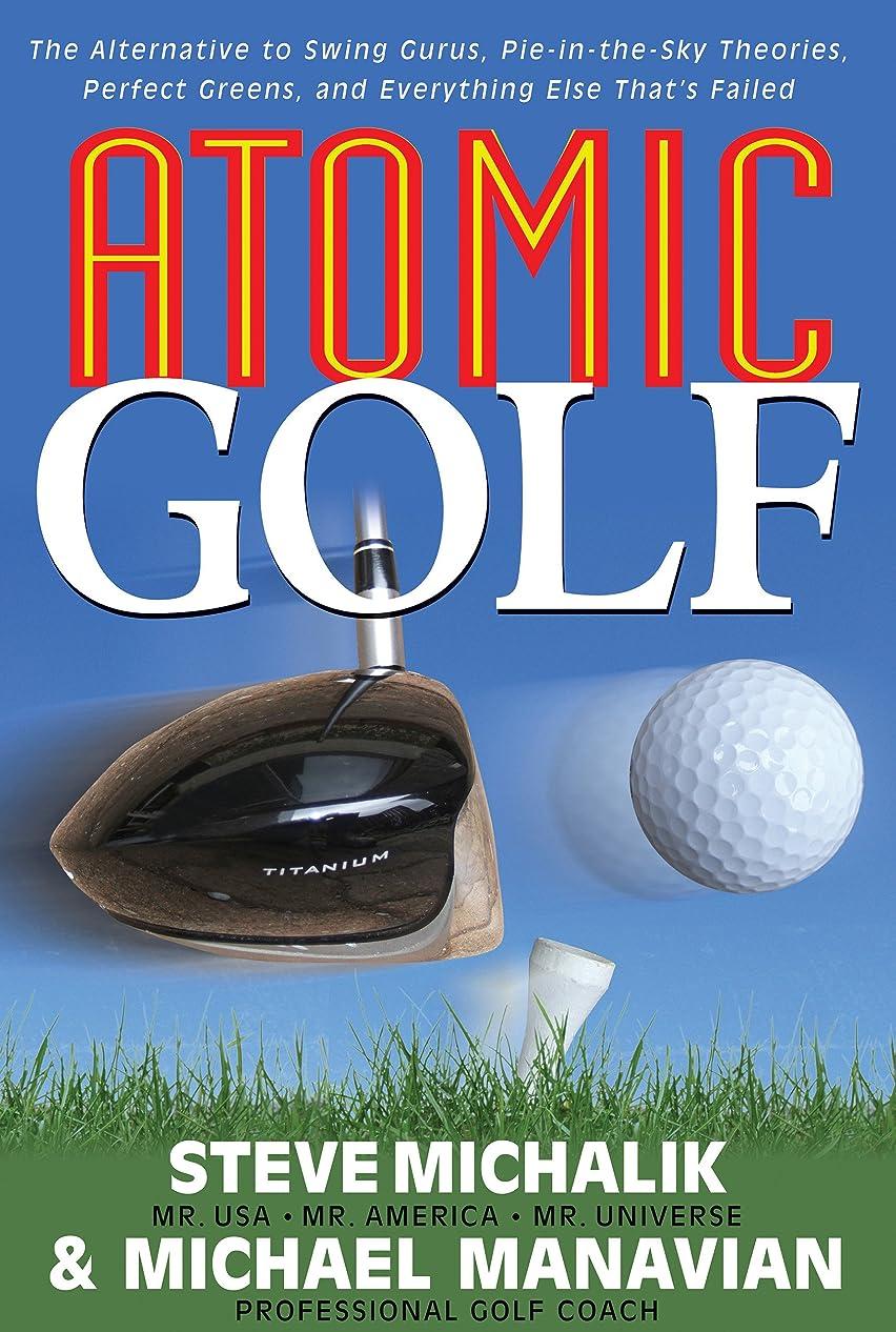 ジェムフルーツジェムAtomic Golf: The Alternative to Swing Gurus, Pie-In-The-Sky Theories, Perfect Greens, and Everything Else That's Failed (English Edition)