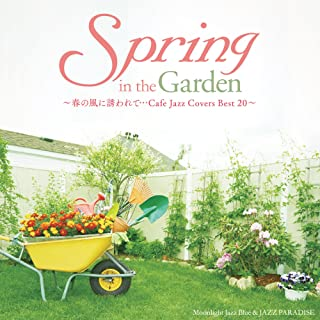 Spring in the Garden 〜春の風に誘われて…Cafe Jazz Covers Best 20〜