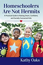 Homeschoolers Are Not Hermits: A Practical Guide to Raising Smart, Confident, and Socially Connected Kids