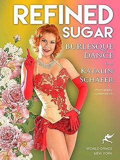 洗練された砂糖:カタリンシェーファーとバーレスクダンス - Refined Sugar: Burlesque Dance