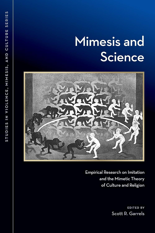スペイン語権利を与える抑制するMimesis and Science: Empirical Research on Imitation and the Mimetic Theory of Culture and Religion (Studies in Violence, Mimesis, & Culture) (English Edition)
