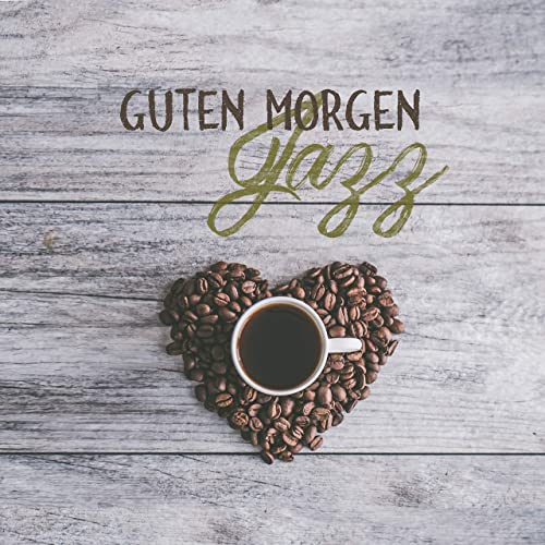 Guten Morgen Jazz By Beruhigende Musik Sammlung On Amazon