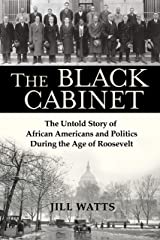 The Black Cabinet: The Untold Story of African Americans and Politics During the Age of Roosevelt Kindle Edition