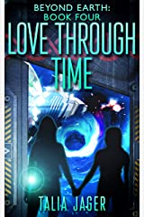 Love Through Time (Beyond Earth Book 4) Kindle Edition