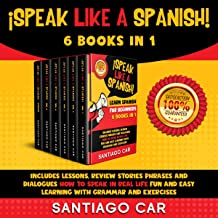 Learn Spanish for Beginners ¡Speak Like a Spanish!: 6 Books in 1: Includes Lessons, Review Stories Phrases and Dialogues How to Speak in Real Life Fun and Easy Learning with Grammar and Exercises