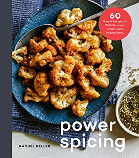 Power Spicing: 60 Simple Recipes for Antioxidant-Fueled Meals and a Healthy Body: A Cookbook