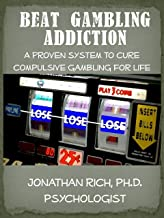 Beat Gambling Addiction: A Proven System to Cure Compulsive Gambling for Life (Cure Your Addiction Book 2)
