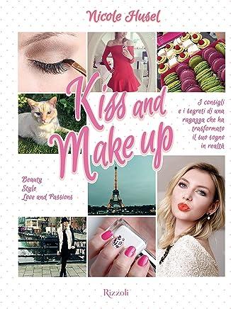 Kiss and Make up: I consigli e i segreti di una ragazza che ha trasformato il suo sogno in realtà