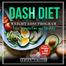 Dash Diet: The Ultimate Weight Loss Program, in Order to Control Weight and Lower Blood Pressure a Helpful Guide to Deal with Several Needs: Lose Weight Fast and Healthy, Book 1
