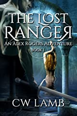 The Lost Ranger: An Alex Rogers Adventure Kindle Edition