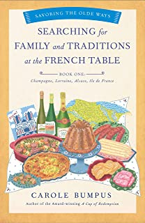 Searching for Family and Traditions at the French Table, Book One (Champagne, Alsace, Lorraine, and Paris regions) (The Sa...